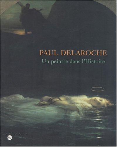 Paul Delaroche : un peintre dans l'histoire