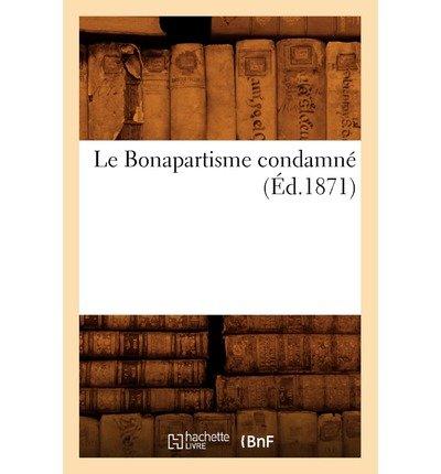 [ LE BONAPARTISME CONDAMNE (1871) (FRENCH, ENGLISH) ] by Hachette Livre ( Author) Mar-2012 [ Paperback ]
