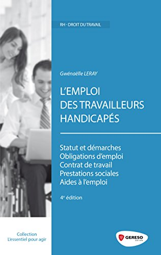 L'emploi des travailleurs handicapés: Statut et démarches. Obligations d'emploi. Contrat de travail. Prestations sociales. Aides à l'emploi.