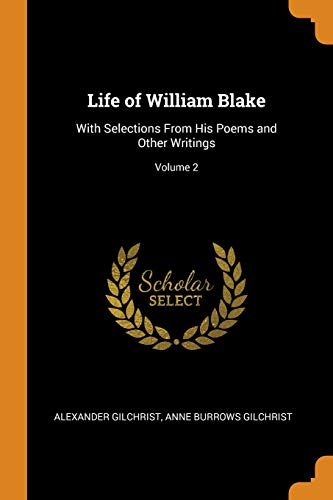 Life of William Blake: With Selections from His Poems and Other Writings; Volume 2