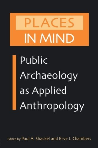 Places in Mind: Public Archaeology as Applied Anthropology (Critical Perspectives in Identity, Memory & the Built Environment) (2004-02-26)