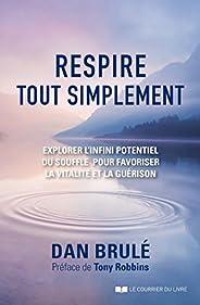 Respire, tout simplement : Explorer l'infini potentiel du souffle pour favoriser la vitalité et la guér
