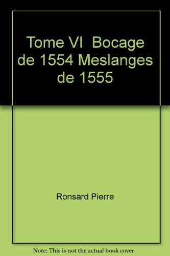 Tome VI - Bocage de 1554, Meslanges de 1555 par Ronsard Pierre de