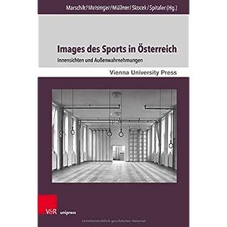 Images des Sports in Österreich: Innensichten und Außenwahrnehmungen (Zeitgeschichte im Kontext, Band 13)