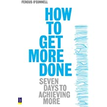 How to Get More Done: Seven Days to Achieving More