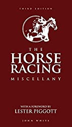 The Horse Racing Miscellany by John White (2016-04-07)