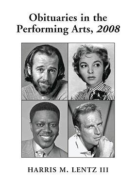 [(Obituaries in the Performing Arts 2008: Film, Television, Radio, Theatre, Dance, Music, Cartoons and Pop Culture)] [Author: Harris M. Lentz] published on (June, 2009)