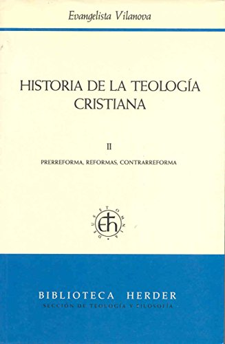 Historia de la teología cristiana: II Prerreforma, reformas, contrarreforma: 2 (Biblioteca Herder)