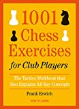 1001 Chess Exercises for Club Players: The Tactics Workbook That Also Explains All