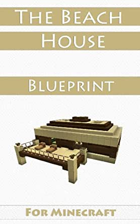 Minecraft House Ideas The Beach House Step By Step Blueprint Guide And Video Instructions Included Ebook Loof Johan Amazon In Kindle Store
