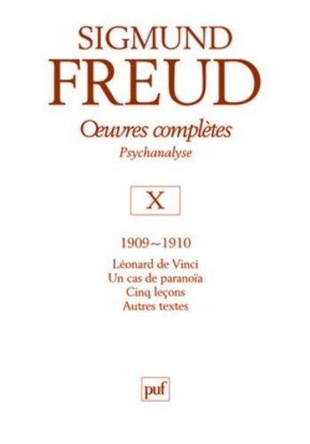 Oeuvres complètes - psychanalyse : volume 10, 1909-1910, Leonard de Vinci, Un cas de Paranoïa, Cinq Leçons, Autres textes