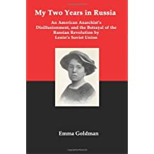 My Two Years in Russia; An American Anarchist's Disillusionment and the Betrayal of the Russian Revolution by Lenin's Soviet Union by Emma Goldman (2008-08-01)