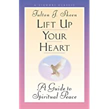 Lift Up Your Heart: A Guide to Spiritual Peace (Triumph Classic)