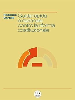 Guida rapida e razionale contro la riforma costituzionale di [Federico Cartelli]