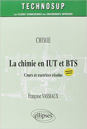 La chimie en IUT et BTS : Cours et exercices résolus de Françoise Vassiaux ( 25 juin 2008 )