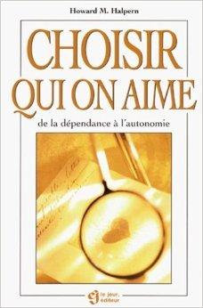 Choisir qui on aime : De la dependance a l autonomie de Howard-M Halpern ( 1996 ) thumbnail