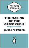 The Making of the Greek Crisis: New Revised Edition: 2015 (Penguin Specials)