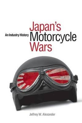 [(Japan's Motorcycle Wars : An Industry History)] [By (author) Jeffrey W. Alexander] published on (January, 2009)