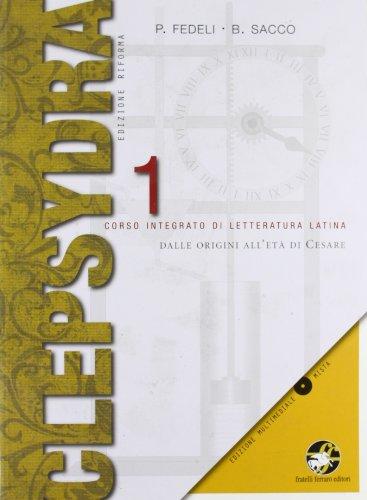 Clepsydra. Vol. 1-2: Dalle origini all'età di Cesare-Età di Augusto. Con e-book. Con espansione online. Per i Licei e gli Ist. magistrali