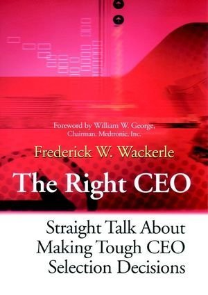 The Right CEO: Straight Talk About Making Tough CEO Selection Decisions by Frederick W. Wackerle (2001-09-10)