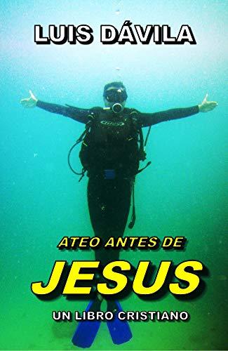 ATEO ANTES DE JESUS (UN LIBRO CRISTIANO nº 9) por Luis Dávila