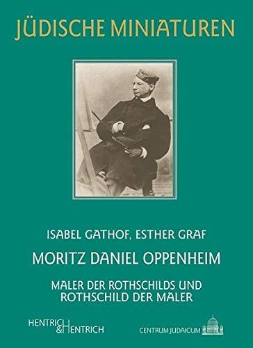Moritz Daniel Oppenheim: Maler der Rothschilds und Rothschild der Maler (Jüdische Miniaturen)