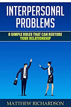 Interpersonal Problems: 8 Simple Rules That Can Restore Your Relationship (English Edition) par [Richardson, Matthew]