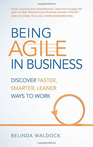 Being Agile in Business: Discover faster, smarter, leaner ways to work