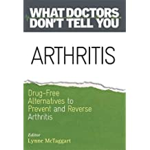 Arthritis: Drug-Free Alternatives to Prevent and Reverse Arthritis (What Doctors Don't Tell You)