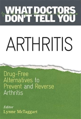 Arthritis: Drug-Free Alternatives to Prevent and Reverse Arthritis (What Doctors Don't Tell You) por Lynne McTaggart