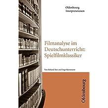 Oldenbourg Interpretationen: Filmanalyse im Deutschunterricht: Spielfilmklassiker: Band 113