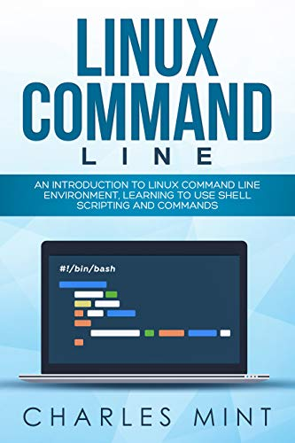 linux command line: an introduction to linux command line environment, learning to use shell scripting and commands (english edition)