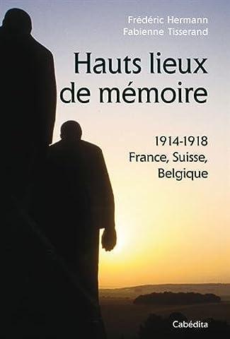 Hauts lieux de mémoire - 1914-1918 France, Suisse, Belgique