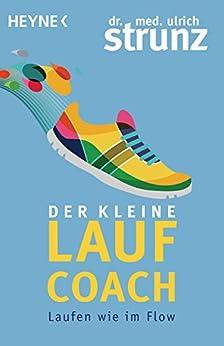 Der kleine Laufcoach: Laufen wie im Flow (German Edition) by [Strunz, Ulrich]