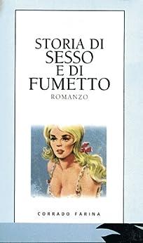 Storia di sesso e di fumetto di [Farina, Corrado]