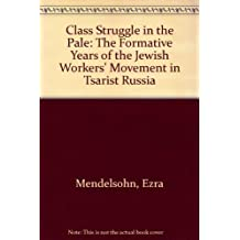 Class Struggle in the Pale: The Formative Years of the Jewish Worker's Movement in Tsarist Russia