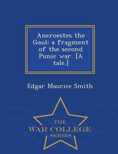 Aneroestes the Gaul: a fragment of the second Punic war. [A tale.] - War College Series