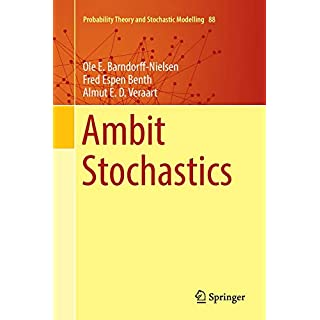 Ambit Stochastics (Probability Theory and Stochastic Modelling, Band 88)