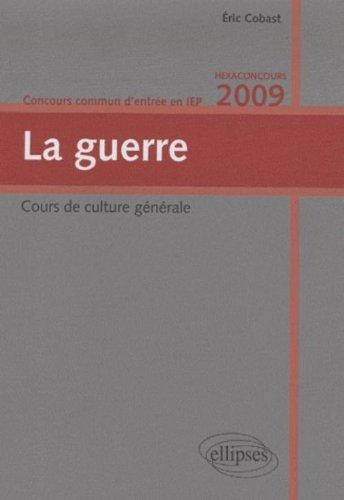 La guerre. Cours de culture générale. Concours commun d'entrée en IEP. Hexaconcours 2009