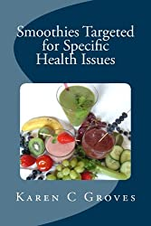 Smoothies Targeted for Specific Health Issues: 73 Superfood Smoothie Recipes for 14 Ailments: Alzheimer's, Arthritis, Cancer, Cholesterol, Diabetes, Heart ... Series Book 13) (English Edition)