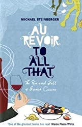 Au Revoir to All That: The Rise and Fall of French Cuisine by Michael Steinberger (2009-06-01)