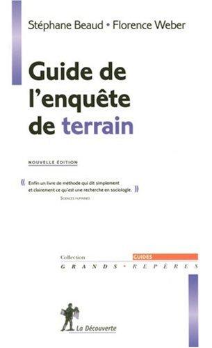 Guide de l'enquête de terrain : Produire et analyser des données ethnographiques par Florence Weber