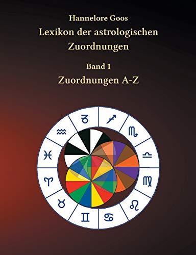 Lexikon der astrologischen Zuordnungen Band 1: Zuordnungen A - Z (Hand Astrologische)
