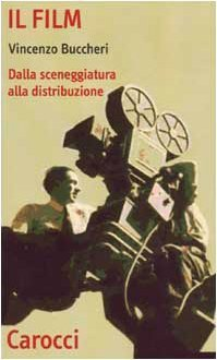 Il film. Dalla sceneggiatura alla distribuzione (Quality paperbacks) di Buccheri, Vincenzo (2003) Tapa blanda