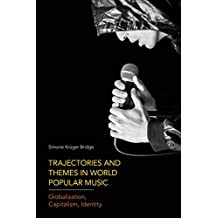 Trajectories and Themes in World Popular Music: Globalization, Capitalism, Identity