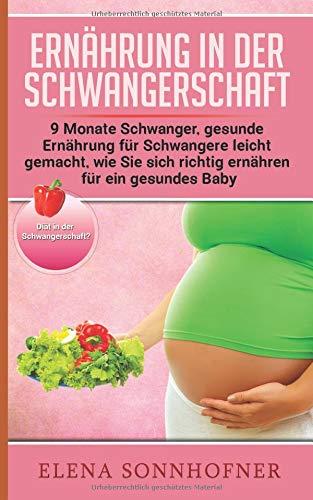 Ernährung in der Schwangerschaft: 9 Monate Schwanger, gesunde Ernährung für Schwangere leicht gemacht, wie sie sich richtig ernähren für ein gesundes Baby  -  Diät in der Schwangerschaft?