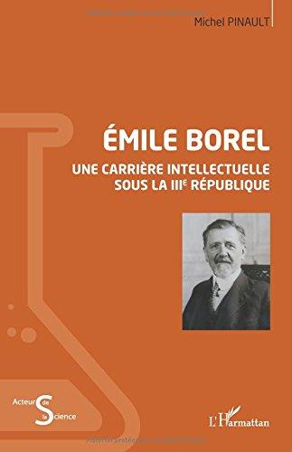 Emile Borel: Une carrière intellectuelle sous la IIIe République par Michel Pinault