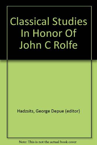 CLASSICAL STUDIES IN HONOR OF JOHN C ROLFE
