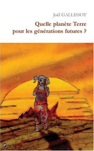 Quelle planète Terre pour les générations futures ? par Joël Gallissot