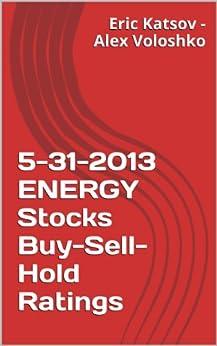 5-31-2013 ENERGY Stocks Buy-Sell-Hold Ratings (Buy-Sell-Hold+ Stocks iPhone App) (English Edition) di [Katsov, Eric, Voloshko, Alexander]